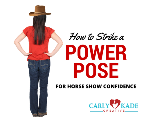 Horse show confidence, power posing, horse show preparation