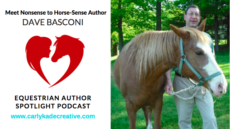 Dave Basconi Nonsense to Horse-Sense Author Podcast Interview with Carly Kade