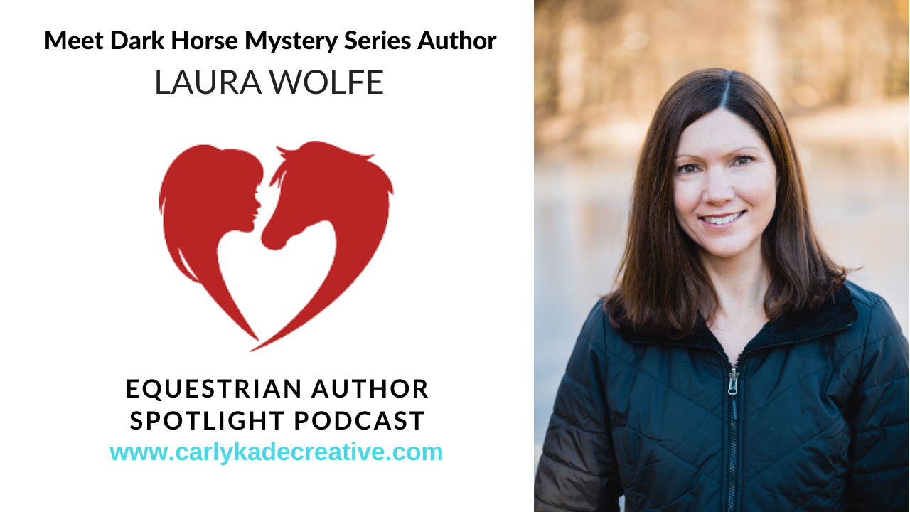 Author Laura Wolfe Equestrian Author Spotlight Podcast Interview with Carly Kade Creative