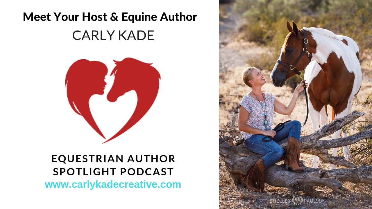 Equestrian Author Spotlight Episode 1: Meet Your Host Carly Kade