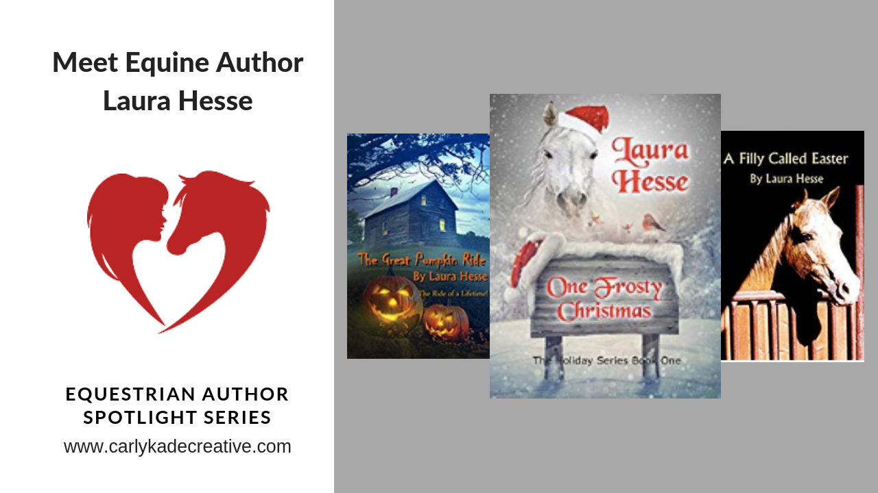 Carly Kade Interviews Equine Author Laura Hesse in her Equestrian Author Spotlight Series