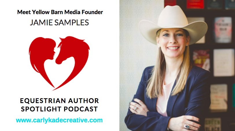 Jamie Samples of Yellow Barn Media Equestrian Author Spotlight Podcast Interview with Carly Kade
