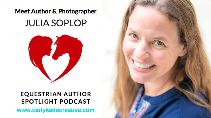 Julia Soplop Equestrian Author Spotlight Podcast Interview with Carly Kade