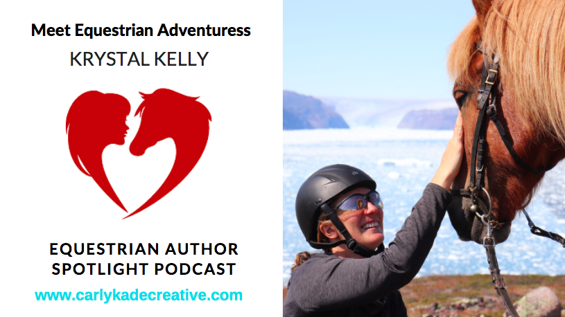 Krystal Kelly Equestrian Adventuresses Equestrian Author Spotlight Podcast Interview with Carly Kade