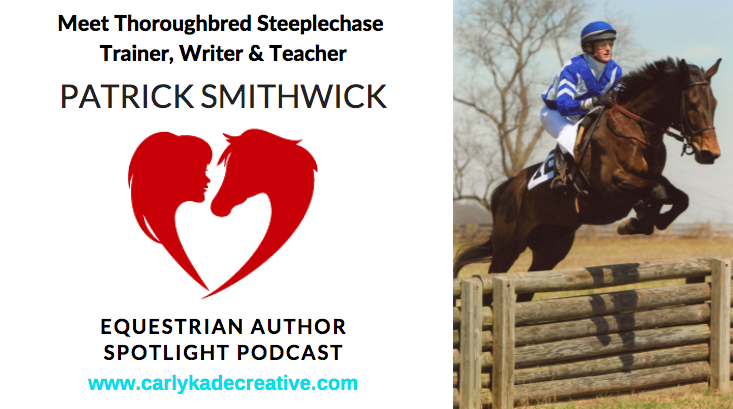 Patrick Smithwick Equestrian Author Spotlight Podcast Interview with Carly Kade