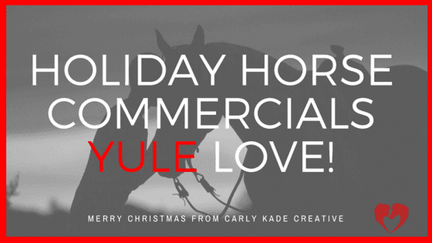 Holiday Horse Commercials YULE Love!