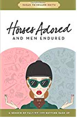 Horses Adored and Men Endured by Susan Friedland of Saddle Seeks Horse