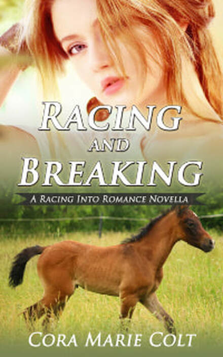 Racing and Breaking (A Racing Into Romance Novella) by Cora Marie Colt