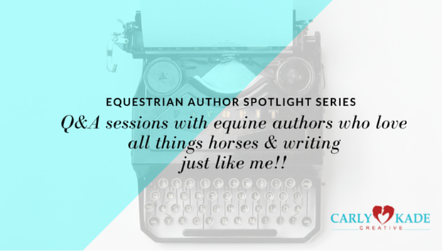 Carly Kade's Equestrian Author Spotlight Series